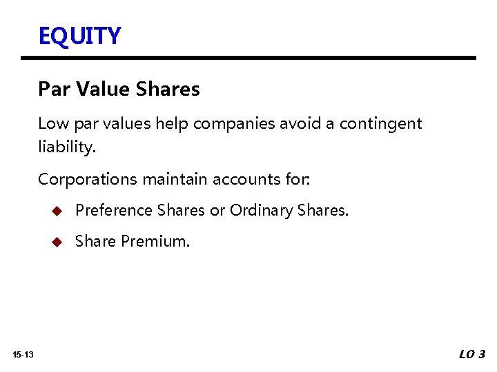 EQUITY Par Value Shares Low par values help companies avoid a contingent liability. Corporations