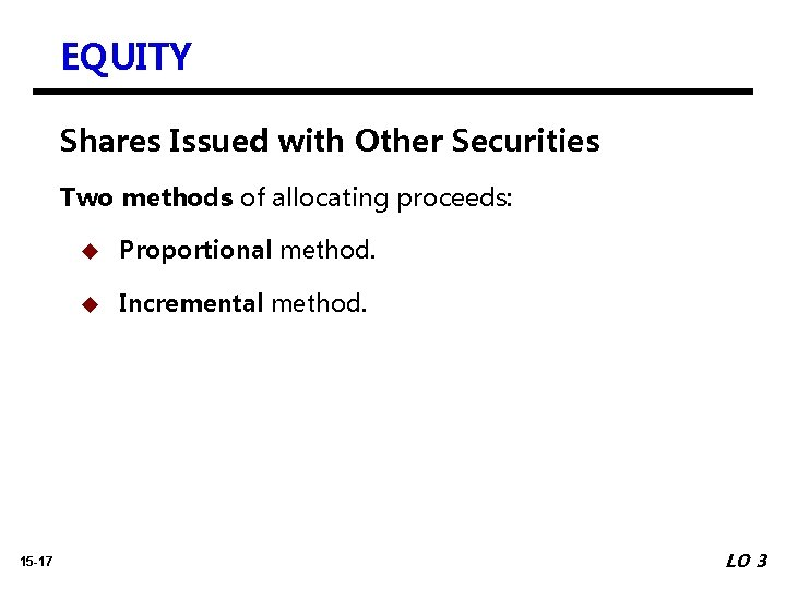 EQUITY Shares Issued with Other Securities Two methods of allocating proceeds: 15 -17 u