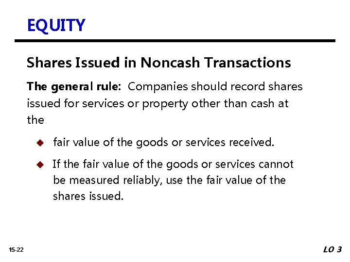 EQUITY Shares Issued in Noncash Transactions The general rule: Companies should record shares issued
