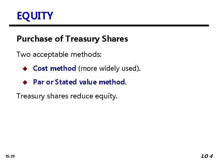EQUITY Purchase of Treasury Shares Two acceptable methods: u Cost method (more widely used).