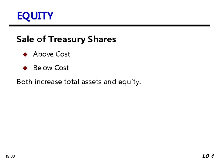 EQUITY Sale of Treasury Shares u Above Cost u Below Cost Both increase total