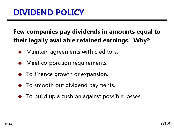 DIVIDEND POLICY Few companies pay dividends in amounts equal to their legally available retained