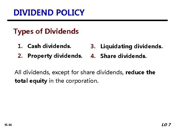 DIVIDEND POLICY Types of Dividends 1. Cash dividends. 3. Liquidating dividends. 2. Property dividends.