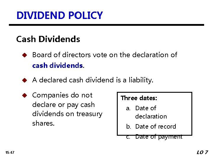 DIVIDEND POLICY Cash Dividends u Board of directors vote on the declaration of cash
