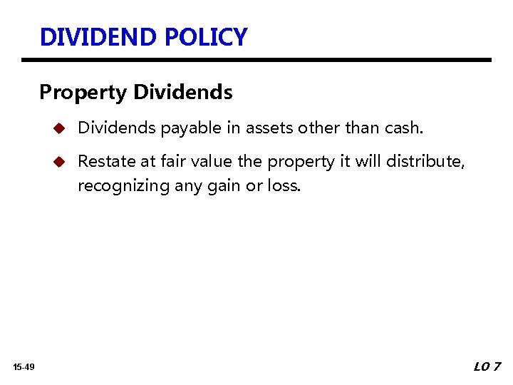 DIVIDEND POLICY Property Dividends 15 -49 u Dividends payable in assets other than cash.