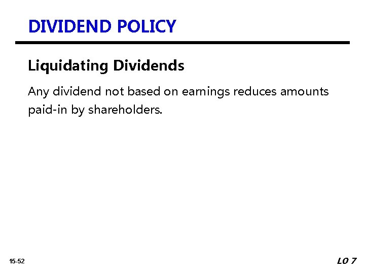 DIVIDEND POLICY Liquidating Dividends Any dividend not based on earnings reduces amounts paid-in by