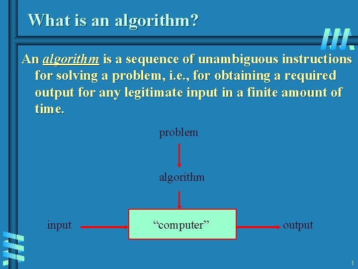 What is an algorithm? An algorithm is a sequence of unambiguous instructions for solving