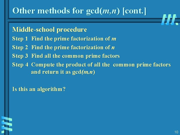 Other methods for gcd(m, n) [cont. ] Middle-school procedure Step 1 Step 2 Step