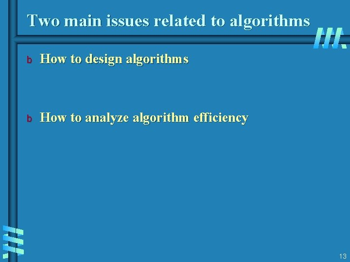 Two main issues related to algorithms b How to design algorithms b How to