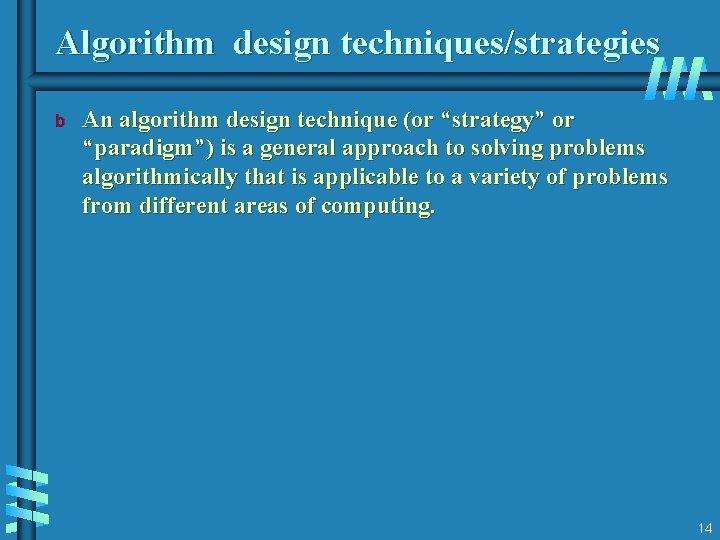 "Algorithm design techniques/strategies b An algorithm design technique (or ""strategy"" or ""paradigm"") is a"