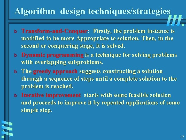 Algorithm design techniques/strategies b b Transform-and-Conquer: Firstly, the problem instance is modified to be