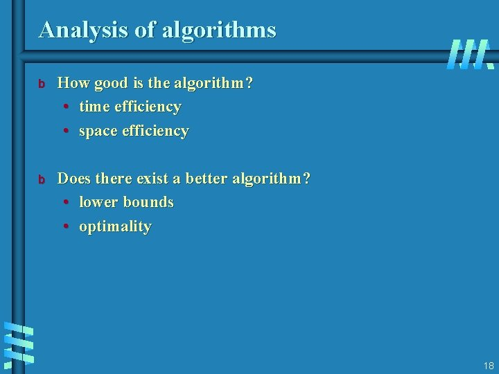Analysis of algorithms b How good is the algorithm? • time efficiency • space