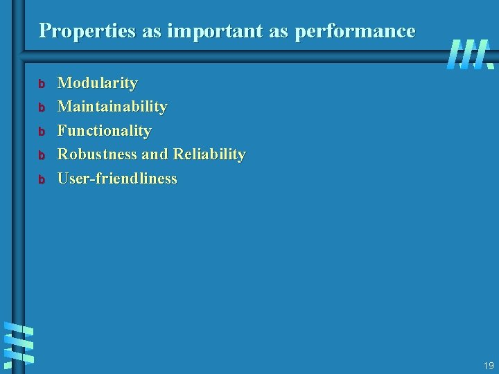 Properties as important as performance b b b Modularity Maintainability Functionality Robustness and Reliability