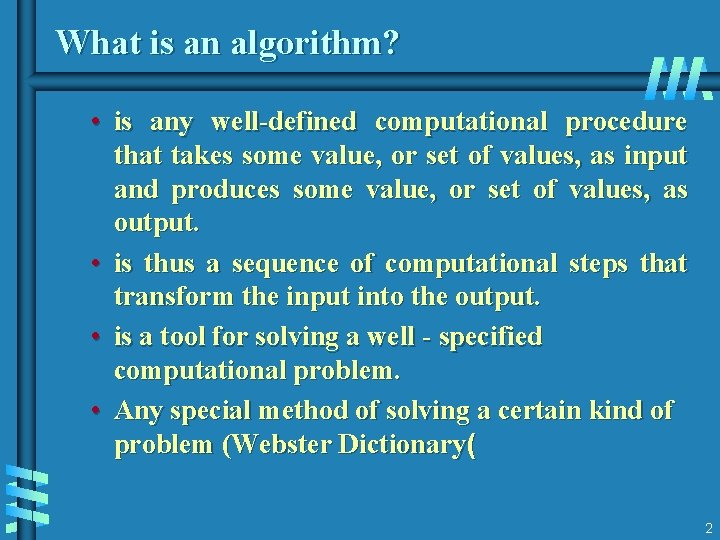 What is an algorithm? • is any well-defined computational procedure that takes some value,