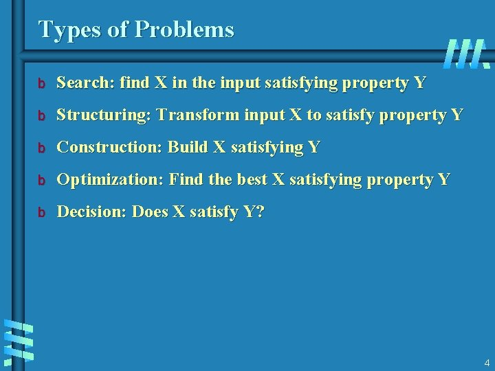 Types of Problems b Search: find X in the input satisfying property Y b