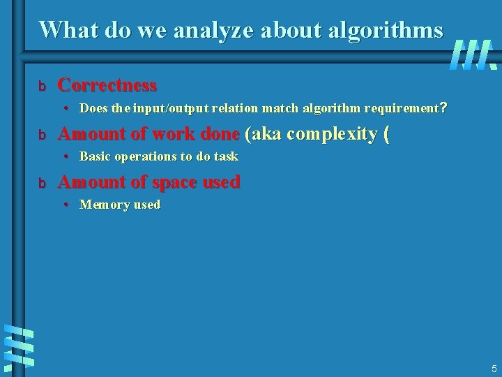 What do we analyze about algorithms b Correctness • Does the input/output relation match