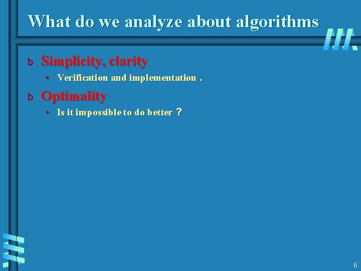 What do we analyze about algorithms b Simplicity, clarity • Verification and implementation. b