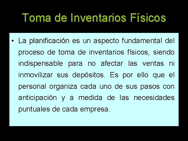 Toma de Inventarios Físicos • La planificación es un aspecto fundamental del proceso de
