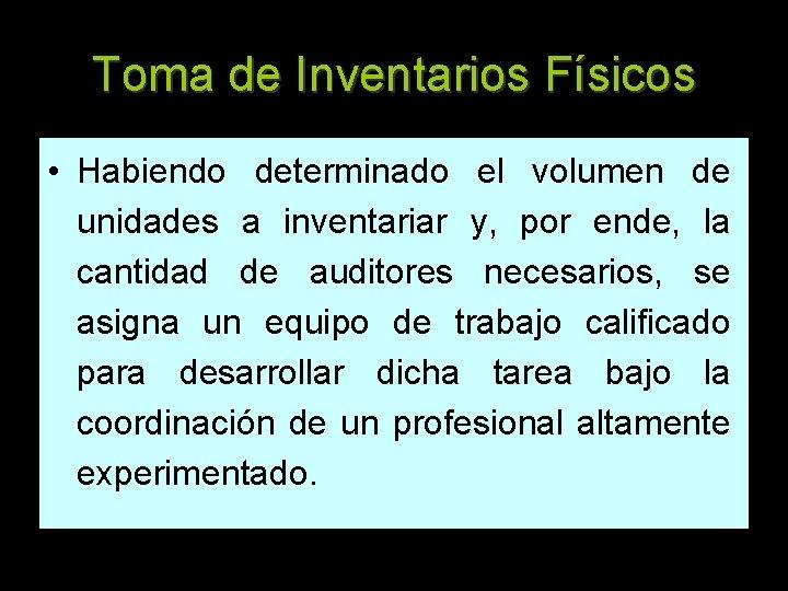 Toma de Inventarios Físicos • Habiendo determinado el volumen de unidades a inventariar y,