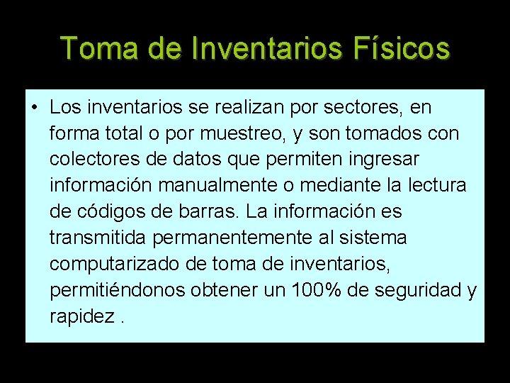 Toma de Inventarios Físicos • Los inventarios se realizan por sectores, en forma total