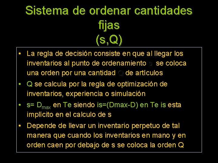 Sistema de ordenar cantidades fijas (s, Q) • La regla de decisión consiste en