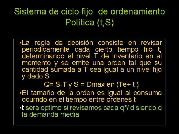 Sistema de ciclo fijo de ordenamiento Política (t, S) • La regla de decisión