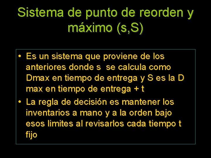 Sistema de punto de reorden y máximo (s, S) • Es un sistema que