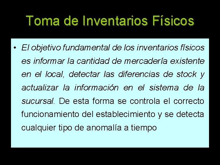 Toma de Inventarios Físicos • El objetivo fundamental de los inventarios físicos es informar