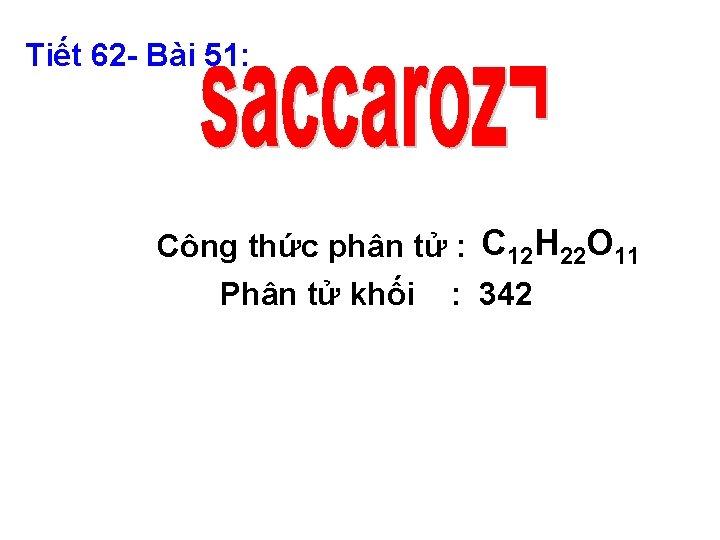 Tiết 62 - Bài 51: Công thức phân tử : C 12 H 22