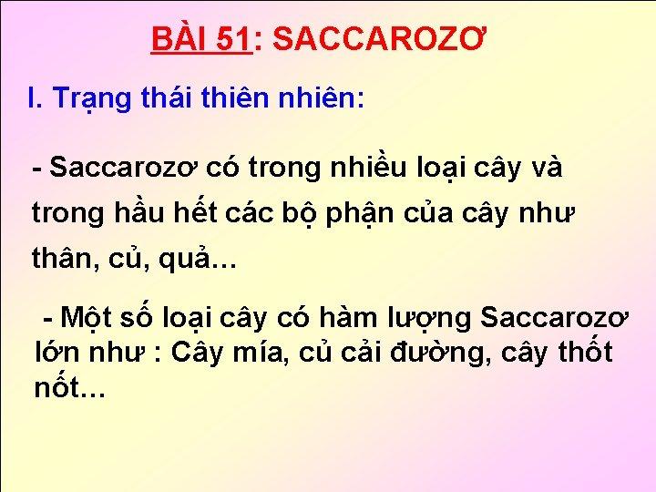 BÀI 51: SACCAROZƠ I. Trạng thái thiên nhiên: - Saccarozơ có trong nhiều loại