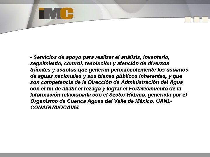 - Servicios de apoyo para realizar el análisis, inventario, seguimiento, control, resolución y atención