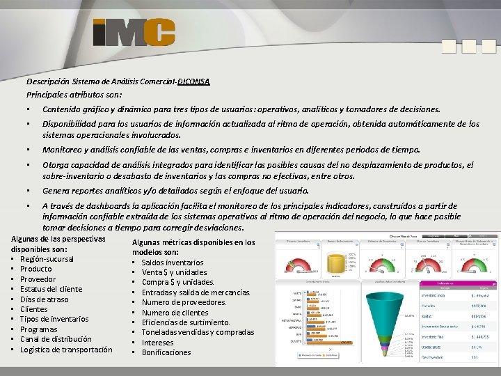 Descripción Sistema de Análisis Comercial-DICONSA Principales atributos son: • Contenido gráfico y dinámico para