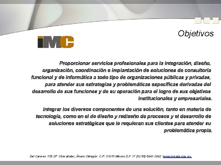 Objetivos Proporcionar servicios profesionales para la integración, diseño, organización, coordinación e implantación de soluciones