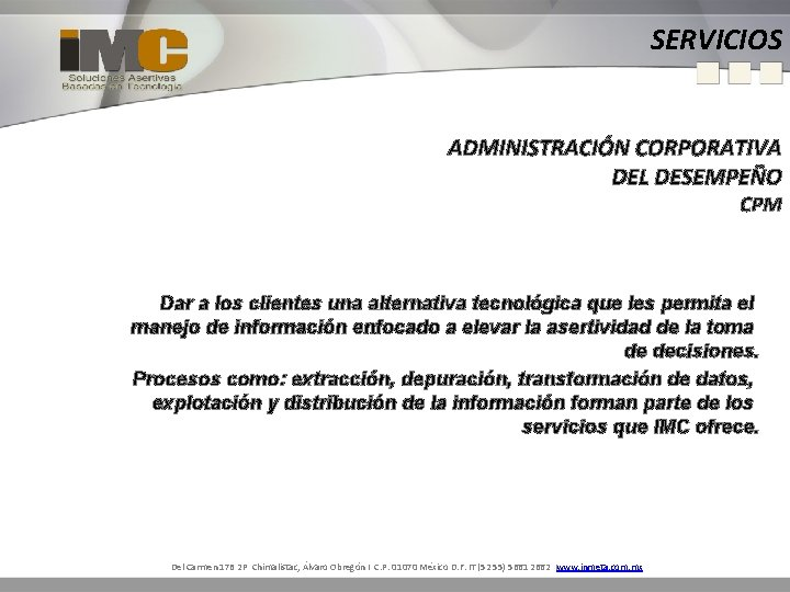 SERVICIOS ADMINISTRACIÓN CORPORATIVA DEL DESEMPEÑO CPM Dar a los clientes una alternativa tecnológica que