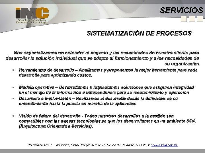 SERVICIOS SISTEMATIZACIÓN DE PROCESOS Nos especializamos en entender el negocio y las necesidades de
