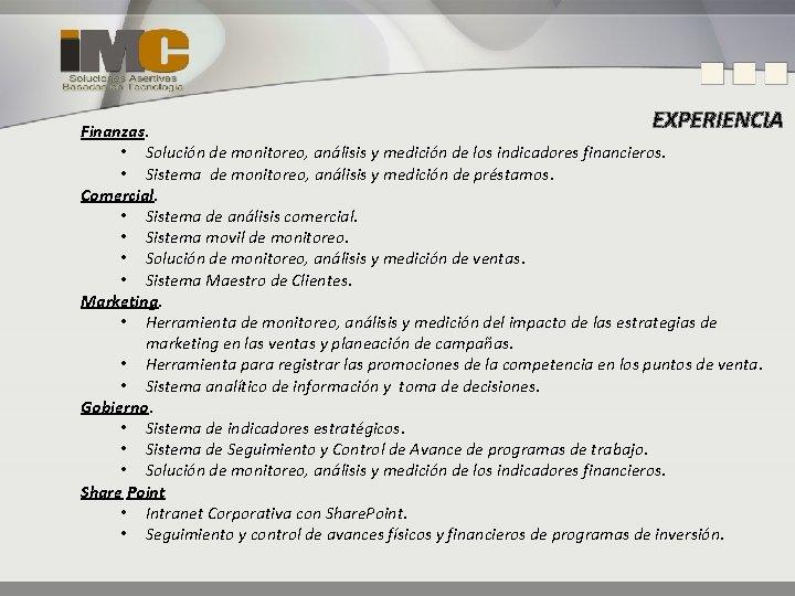 EXPERIENCIA Finanzas. • Solución de monitoreo, análisis y medición de los indicadores financieros. •