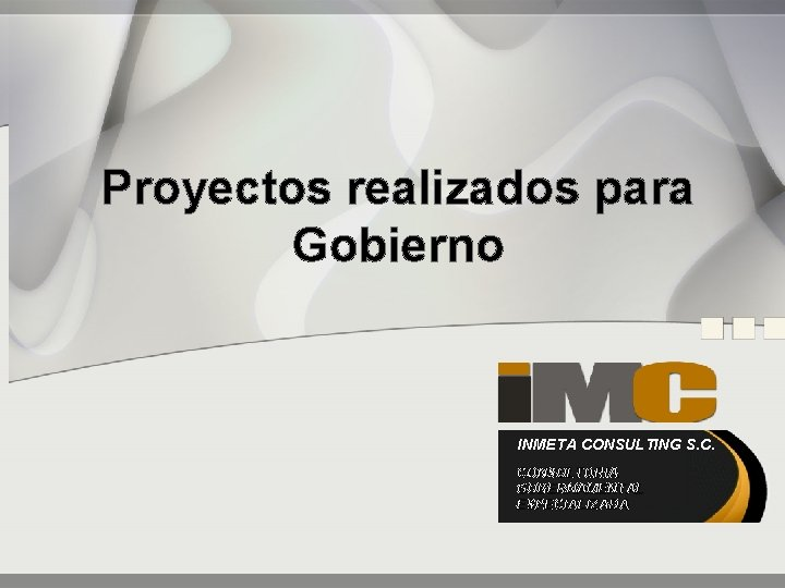 Proyectos realizados para Gobierno INMETA CONSULTING S. C. CONSULTORIA GUBERNAMENTAL ESPECIALIZADA