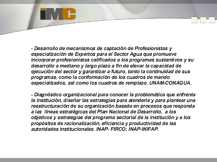 - Desarrollo de mecanismos de captación de Profesionistas y especialización de Expertos para el
