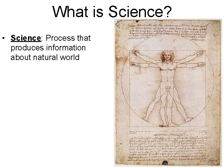 What is Science? • Science: Process that produces information about natural world