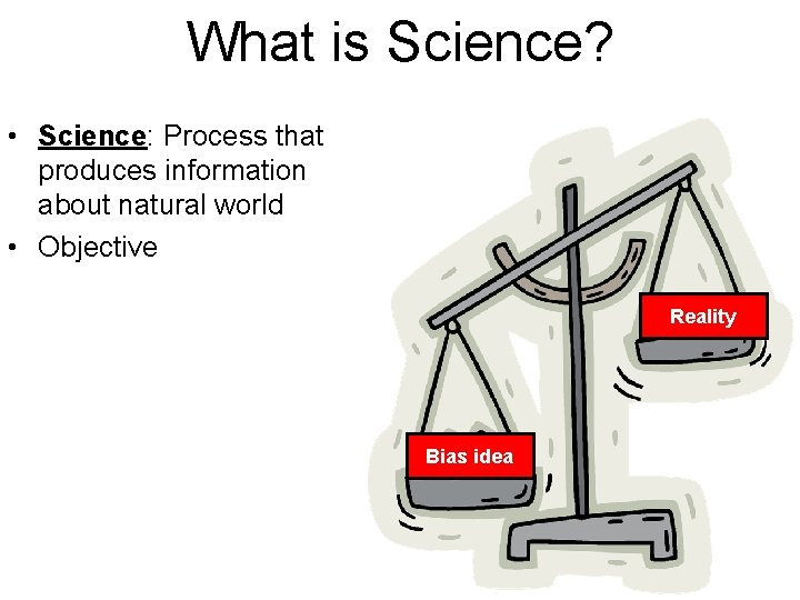 What is Science? • Science: Process that produces information about natural world • Objective