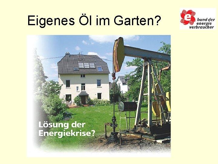 Eigenes Öl im Garten?