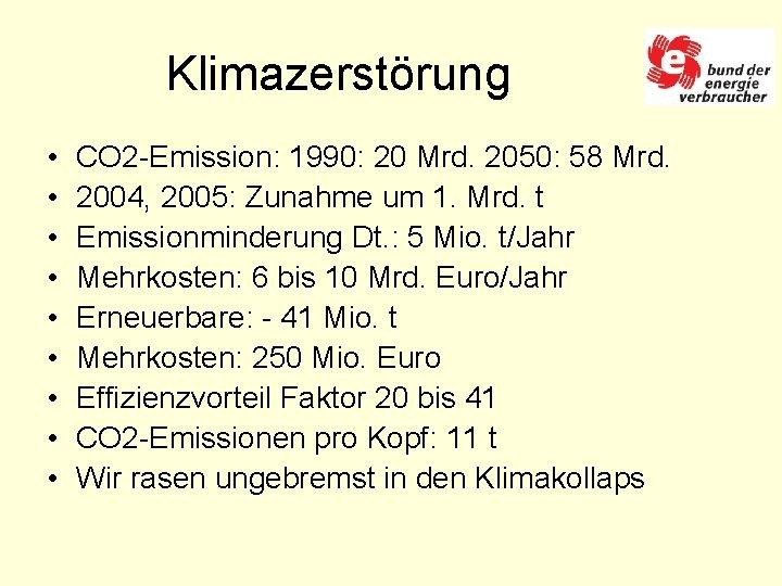 Klimazerstörung • • • CO 2 -Emission: 1990: 20 Mrd. 2050: 58 Mrd. 2004,