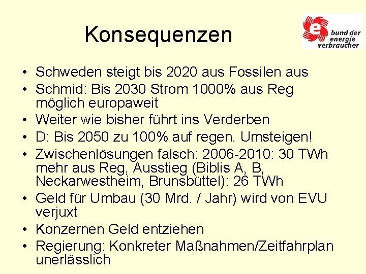 Konsequenzen • Schweden steigt bis 2020 aus Fossilen aus • Schmid: Bis 2030 Strom
