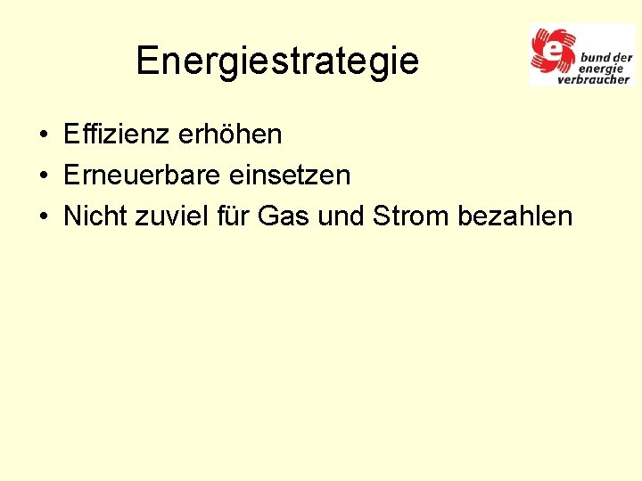 Energiestrategie • Effizienz erhöhen • Erneuerbare einsetzen • Nicht zuviel für Gas und Strom