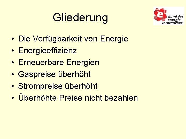 Gliederung • • • Die Verfügbarkeit von Energieeffizienz Erneuerbare Energien Gaspreise überhöht Strompreise überhöht