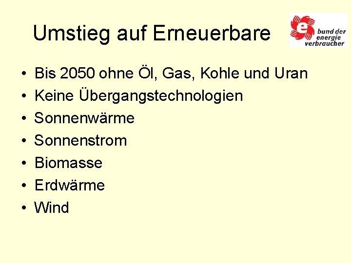 Umstieg auf Erneuerbare • • Bis 2050 ohne Öl, Gas, Kohle und Uran Keine