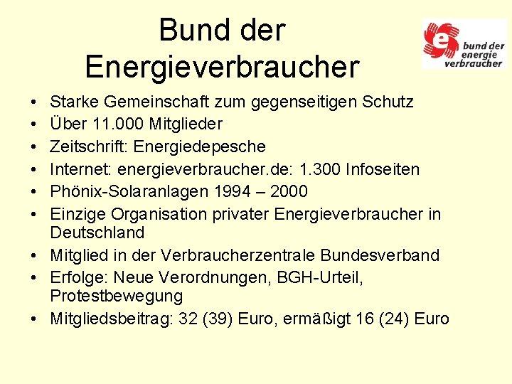 Bund der Energieverbraucher • • • Starke Gemeinschaft zum gegenseitigen Schutz Über 11. 000