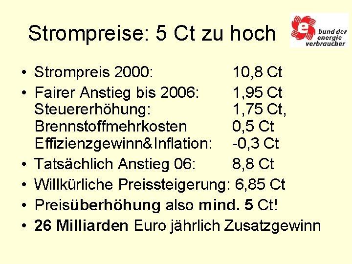 Strompreise: 5 Ct zu hoch • Strompreis 2000: 10, 8 Ct • Fairer Anstieg