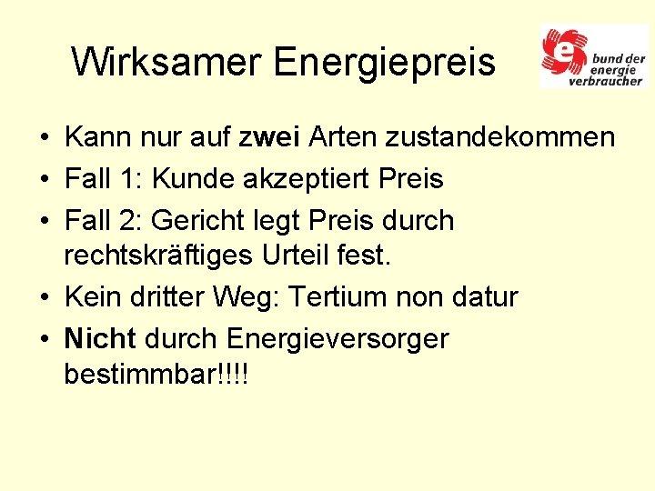 Wirksamer Energiepreis • Kann nur auf zwei Arten zustandekommen • Fall 1: Kunde akzeptiert
