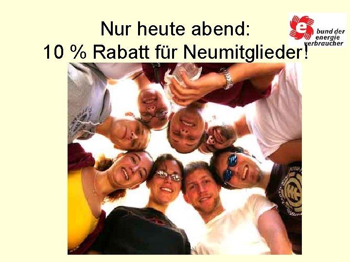 Nur heute abend: 10 % Rabatt für Neumitglieder!